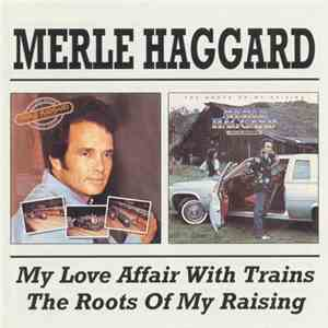 Merle Haggard And The Strangers - My Love Affair With Trains / The Roots Of My Raising download flac