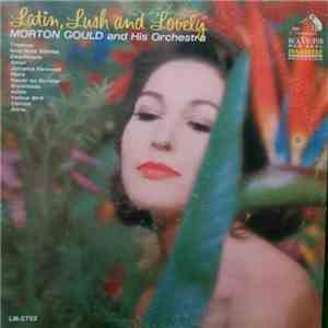 Morton Gould And His Orchestra - Latin, Lush And Lovely download flac