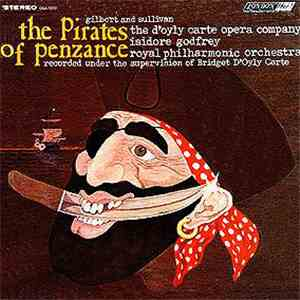 Gilbert And Sullivan, D'Oyly Carte Opera Company, The, Isidore Godfrey, Royal Philharmonic Orchestra - The Pirates Of Penzance download flac