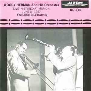 Woody Herman & His Orchestra Featuring: Bill Harris - Live In Stereo At Marion June 8,- 1957 download flac