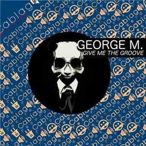 George M.  - Give Me The Groove download flac
