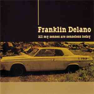 Franklin Delano - All My Senses Are Senseless Today download flac