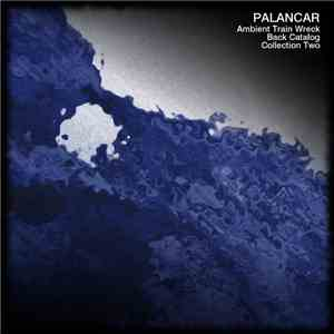 Palancar - Ambient Train Wreck Back Catalog - Collection Two download flac