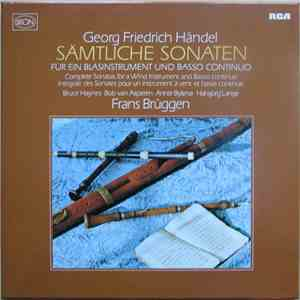Georg Friedrich Händel / Frans Brüggen - Sämtliche Sonaten Für Ein Blasinstrument Und Basso Continuo / Complete Sonatas For A Wind Instrument And Basso Continuo / Intégrale Des Sonates Pour Un Instrument À Vent Et Basse Continue download flac