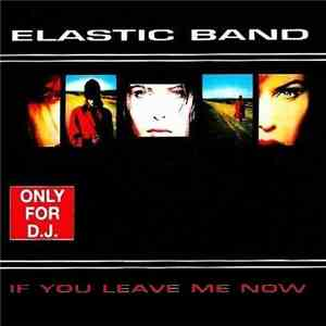 Elastic Band - If You Leave Me Now download flac