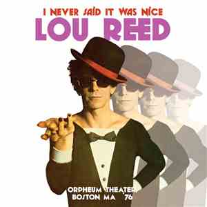 Lou Reed - I Never Said It Was Nice (Orpheum Theater, Boston MA '76) download flac