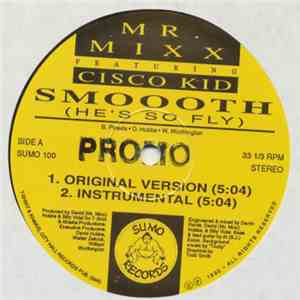 Mr. Mixx Featuring Cisco Kid  - Smooth (He's So Fly) download flac