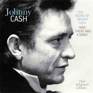 Johnny Cash - The Sound Of Johnny Cash / Now, There Was A Song! download flac